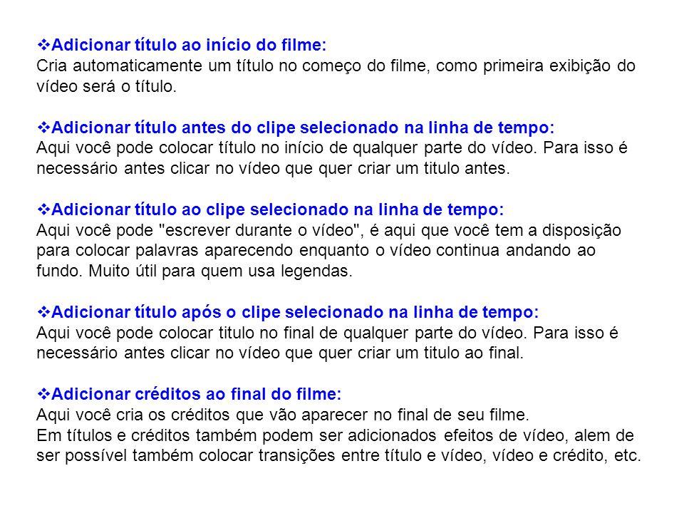 Adicionar título ao início do filme: Cria automaticamente um título no começo do filme, como primeira exibição do vídeo será o título.