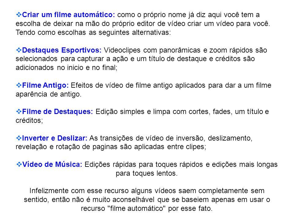 Criar um filme automático: como o próprio nome já diz aqui você tem a escolha de deixar na mão do próprio editor de vídeo criar um vídeo para você. Tendo como escolhas as seguintes alternativas: