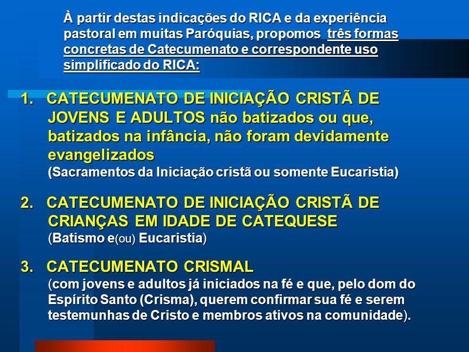 À partir destas indicações do RICA e da experiência pastoral em muitas Paróquias, propomos três formas concretas de Catecumenato e correspondente uso simplificado do RICA: