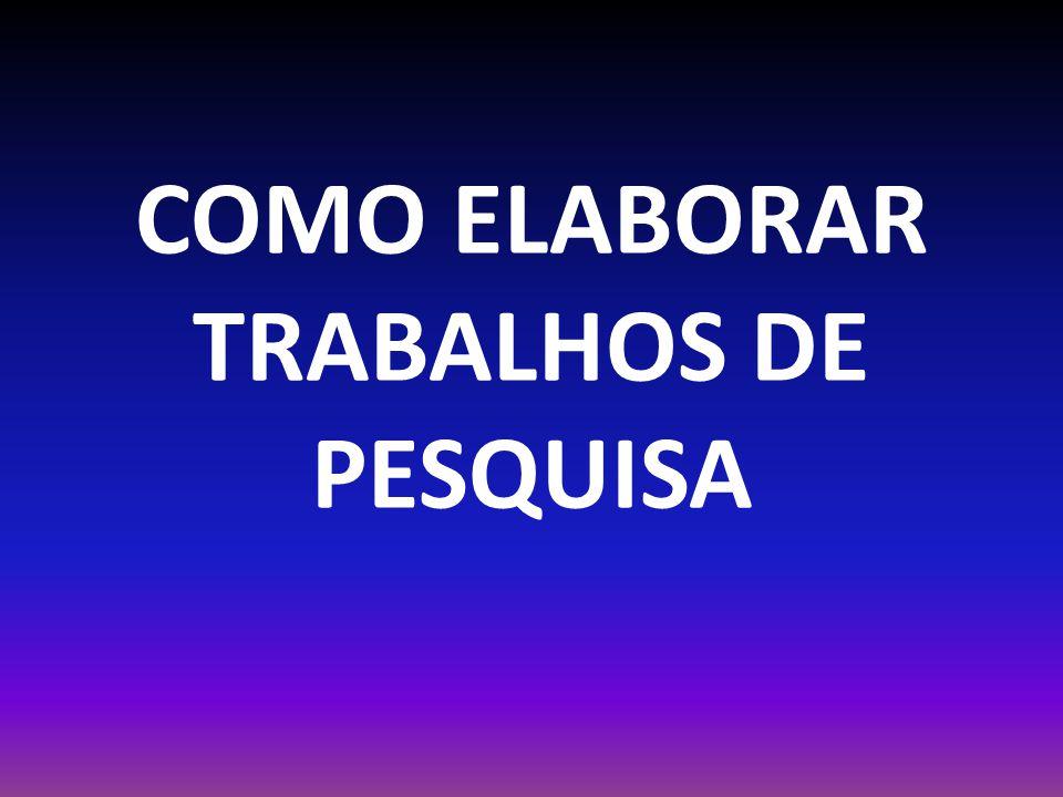 COMO ELABORAR TRABALHOS DE PESQUISA