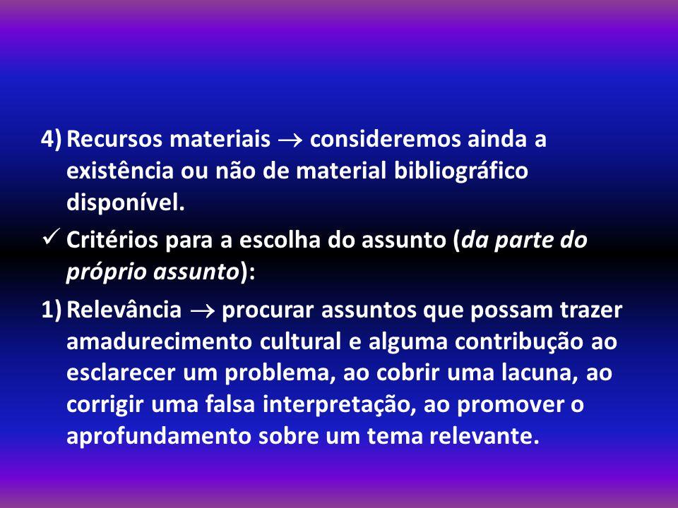 4) Recursos materiais  consideremos ainda a existência ou não de material bibliográfico disponível.