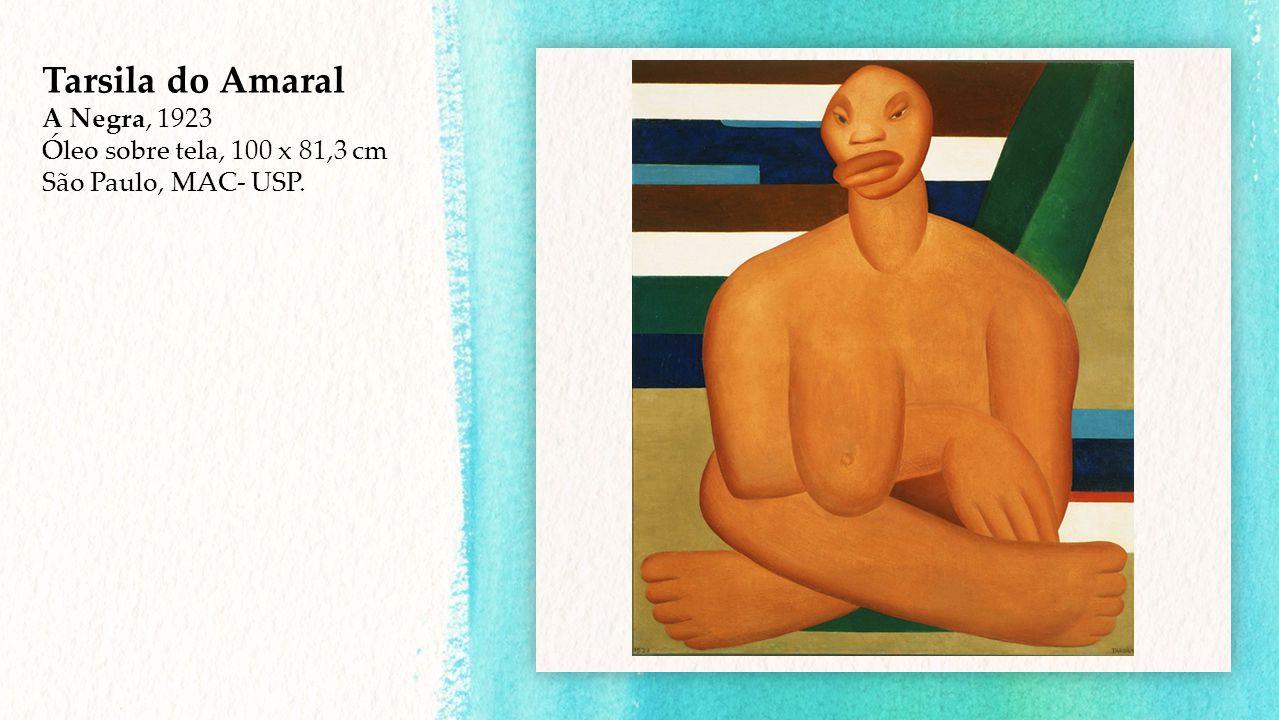Tarsila do Amaral A Negra, 1923 Óleo sobre tela, 100 x 81,3 cm