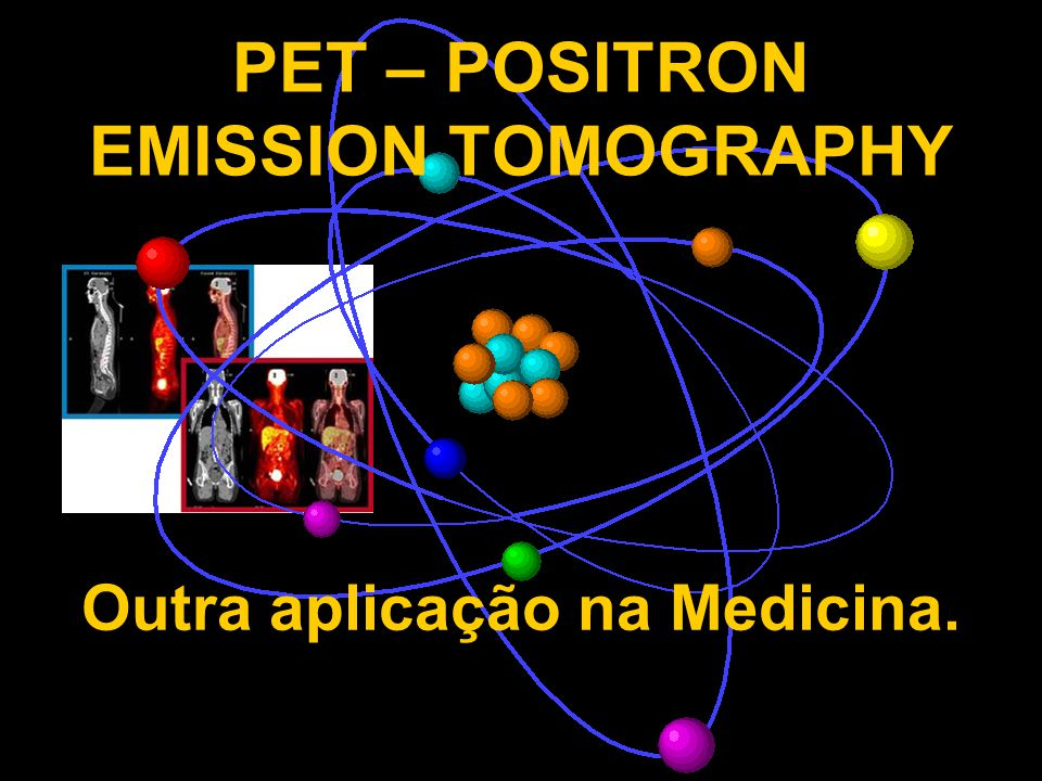 PET – POSITRON EMISSION TOMOGRAPHY
