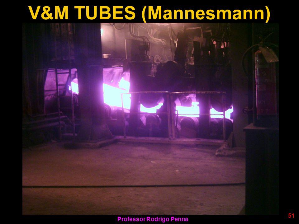 V&M TUBES (Mannesmann) Professor Rodrigo Penna