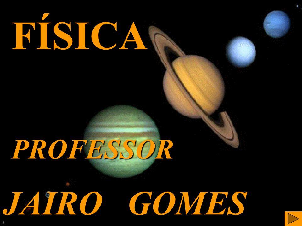 FÍSICA PROFESSOR JAIRO GOMES