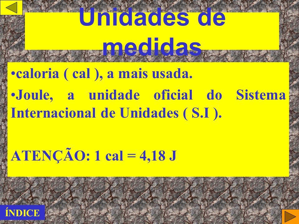 Unidades de medidas caloria ( cal ), a mais usada.