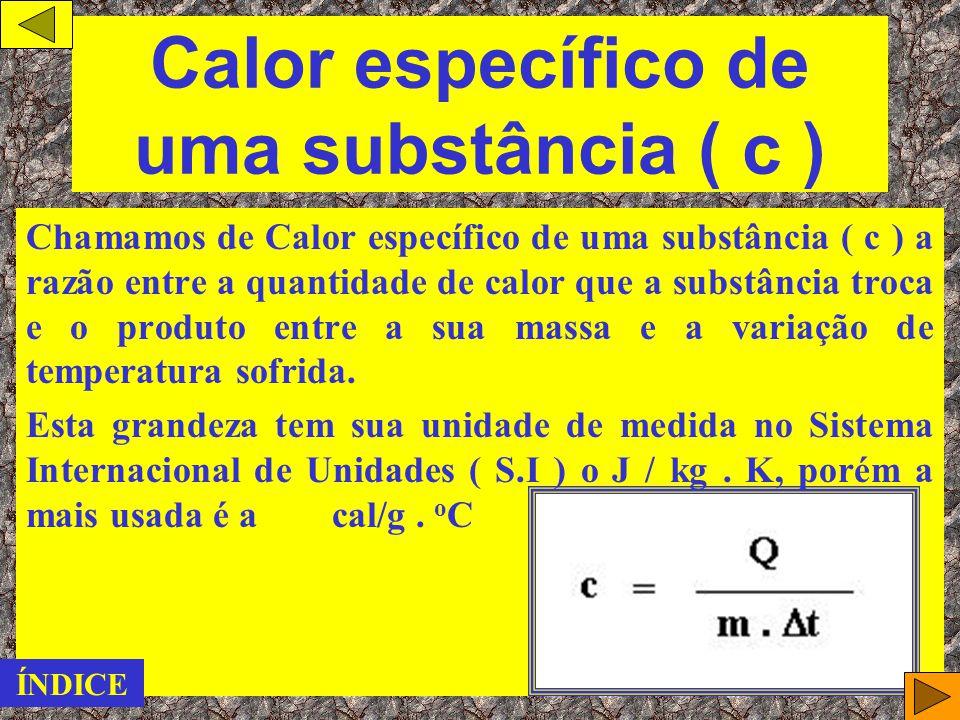 Calor específico de uma substância ( c )