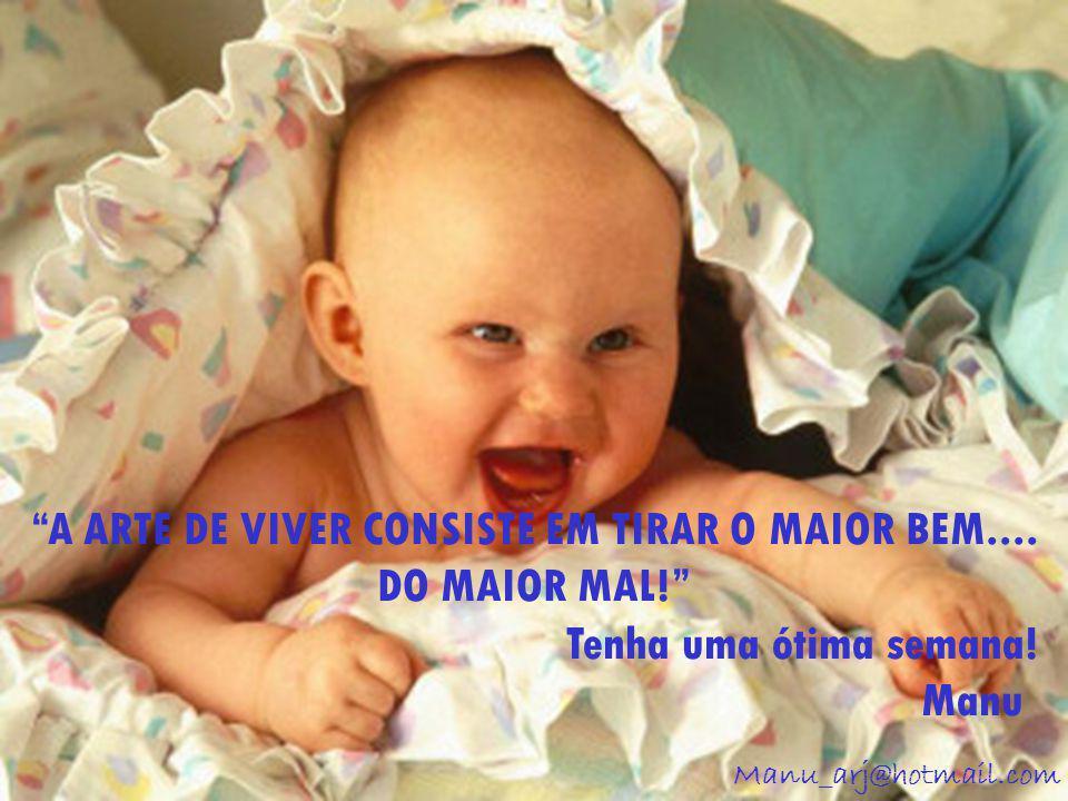 A ARTE DE VIVER CONSISTE EM TIRAR O MAIOR BEM....