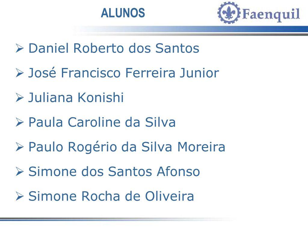 ALUNOS Daniel Roberto dos Santos. José Francisco Ferreira Junior. Juliana Konishi. Paula Caroline da Silva.