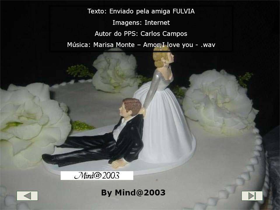 By Mind@2003 Texto: Enviado pela amiga FULVIA Imagens: Internet