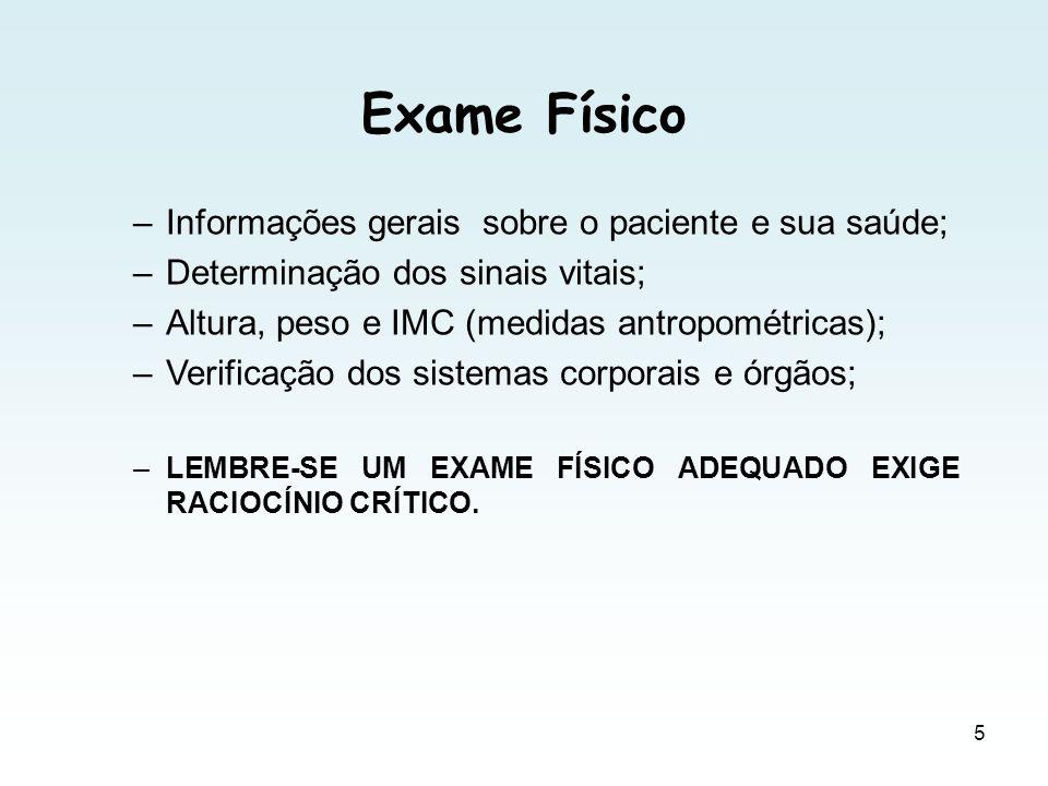 Exame Físico Informações gerais sobre o paciente e sua saúde;