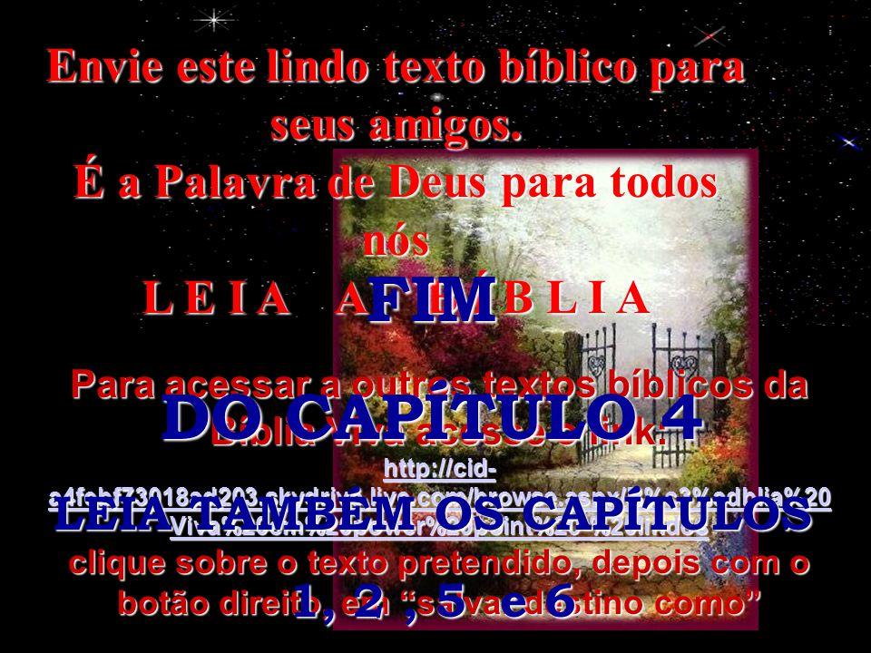 FIM DO CAPÍTULO 4 Envie este lindo texto bíblico para seus amigos.