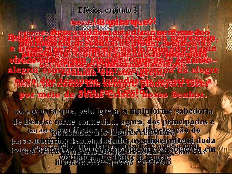 Efésios, capítulo 3 (bv) 3:8-Imaginem só!