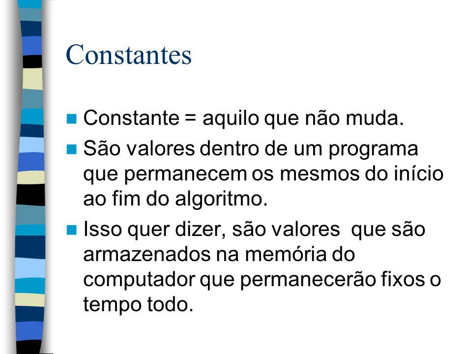 Constantes Constante = aquilo que não muda.