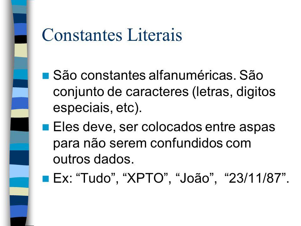 Constantes Literais São constantes alfanuméricas. São conjunto de caracteres (letras, digitos especiais, etc).