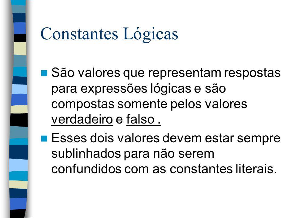 Constantes Lógicas São valores que representam respostas para expressões lógicas e são compostas somente pelos valores verdadeiro e falso .