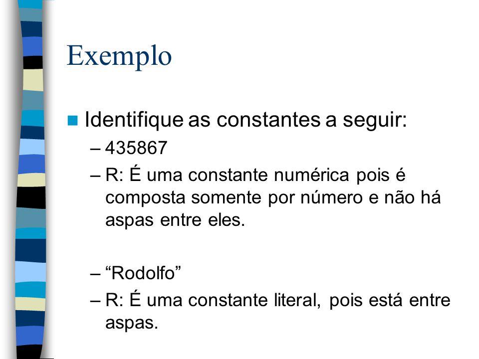 Exemplo Identifique as constantes a seguir: 435867