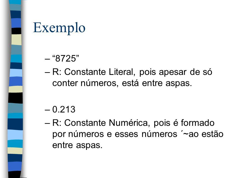 Exemplo 8725 R: Constante Literal, pois apesar de só conter números, está entre aspas. 0.213.