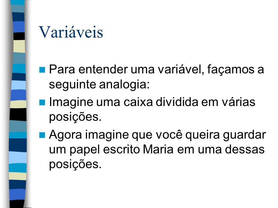 Variáveis Para entender uma variável, façamos a seguinte analogia: