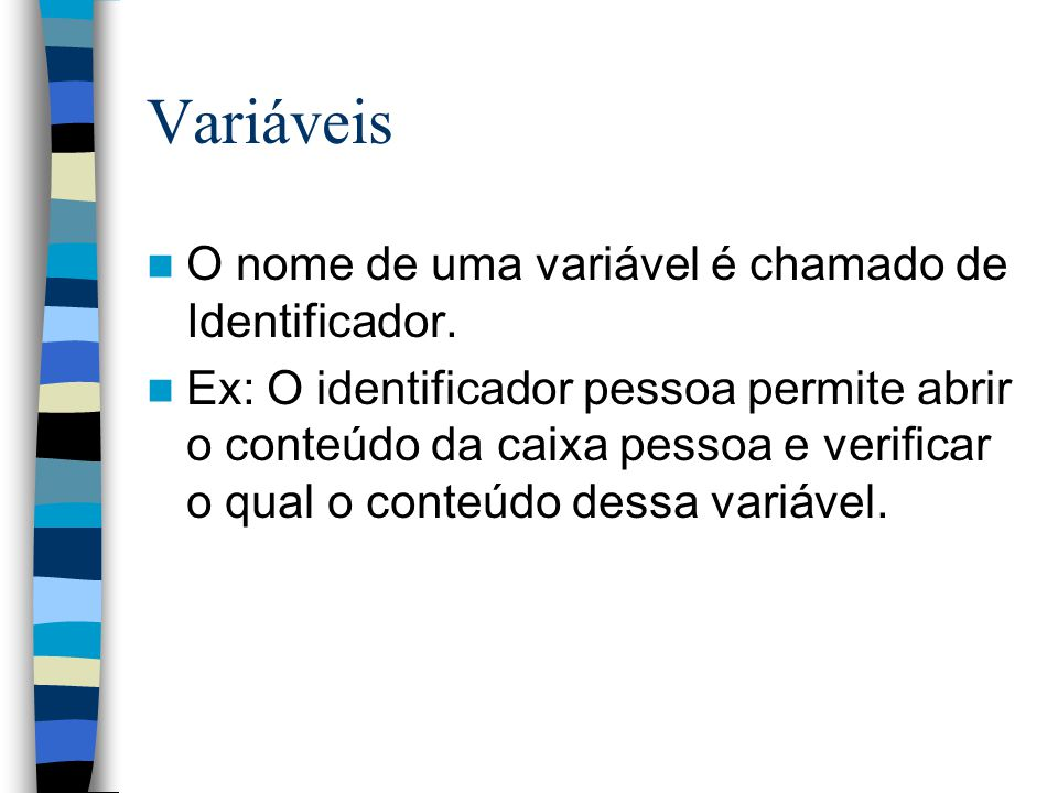 Variáveis O nome de uma variável é chamado de Identificador.