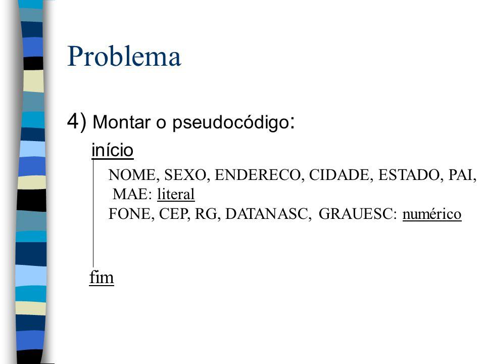 Problema 4) Montar o pseudocódigo: início fim