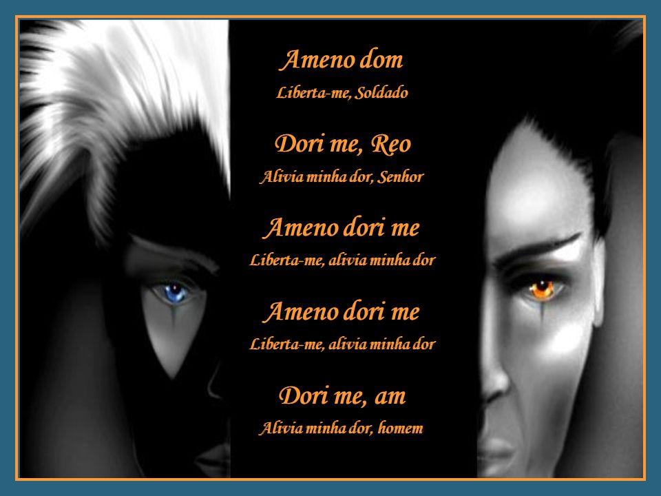 Ameno dom Dori me, Reo Ameno dori me Dori me, am Liberta-me, Soldado