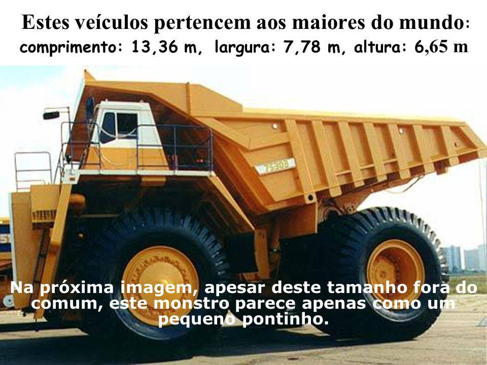 Estes veículos pertencem aos maiores do mundo: comprimento: 13,36 m,