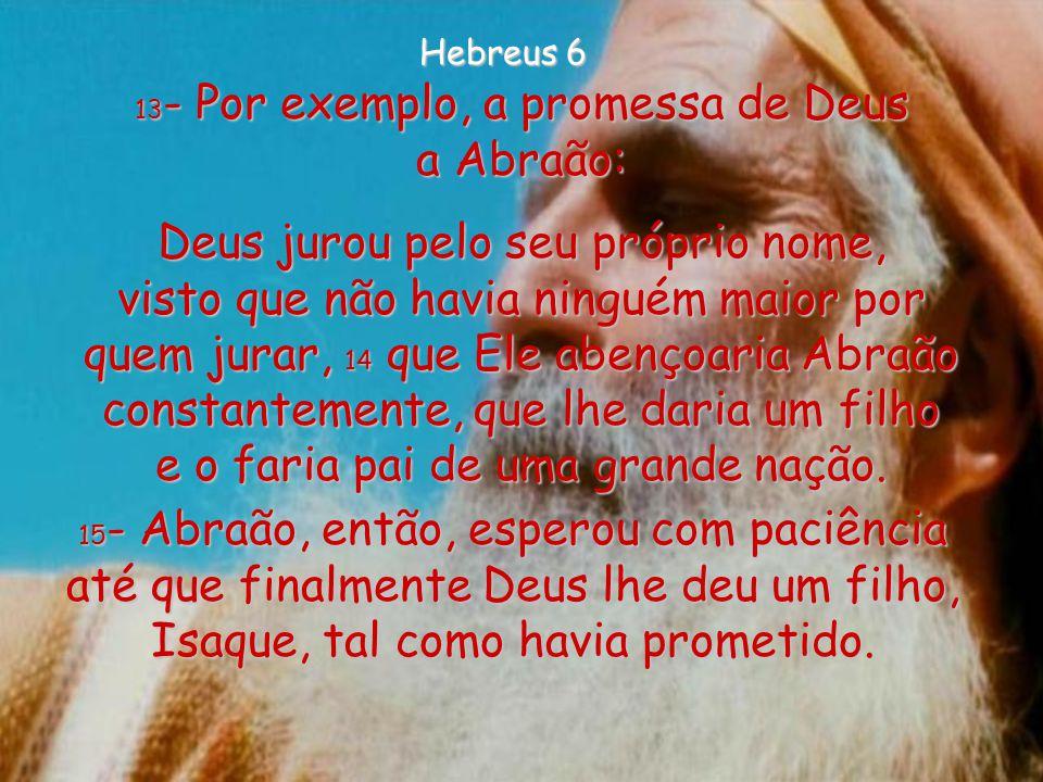 13- Por exemplo, a promessa de Deus a Abraão: