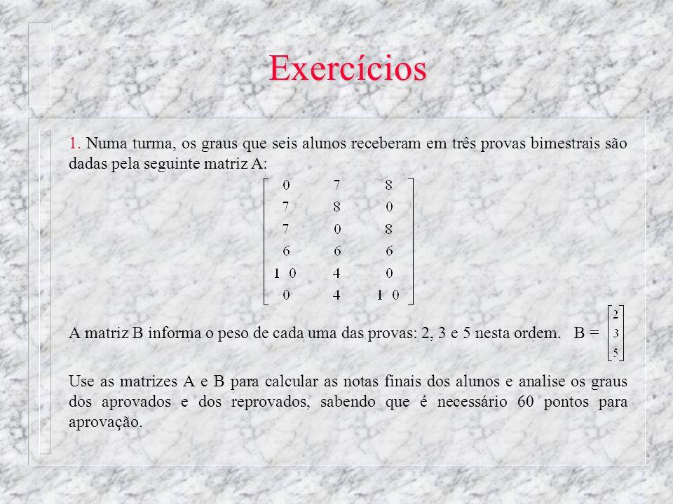 Exercícios 1. Numa turma, os graus que seis alunos receberam em três provas bimestrais são dadas pela seguinte matriz A: