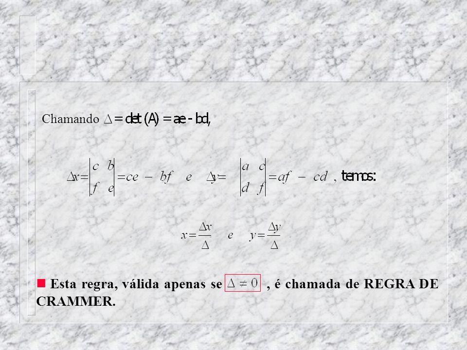 Esta regra, válida apenas se , é chamada de REGRA DE CRAMMER.