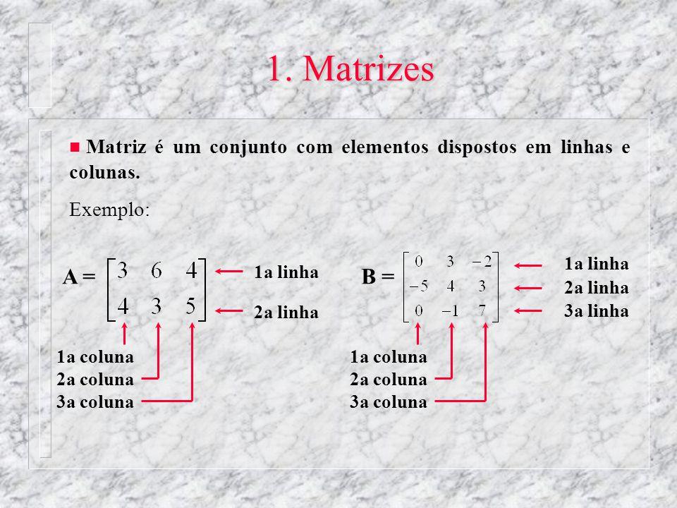 1. Matrizes Matriz é um conjunto com elementos dispostos em linhas e colunas. Exemplo: 1a linha. 2a linha.