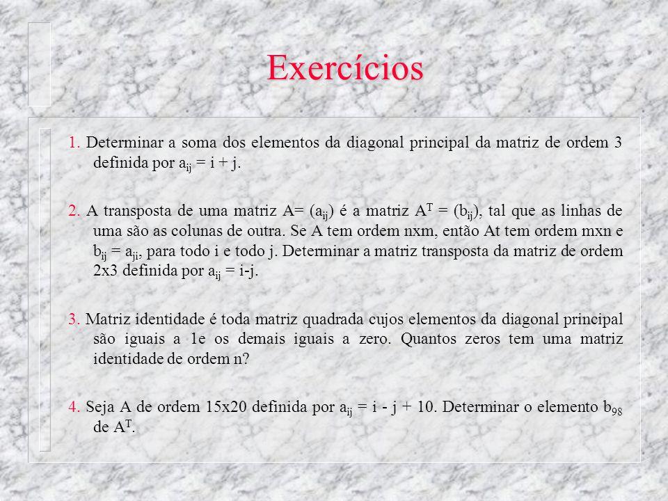Exercícios 1. Determinar a soma dos elementos da diagonal principal da matriz de ordem 3 definida por aij = i + j.