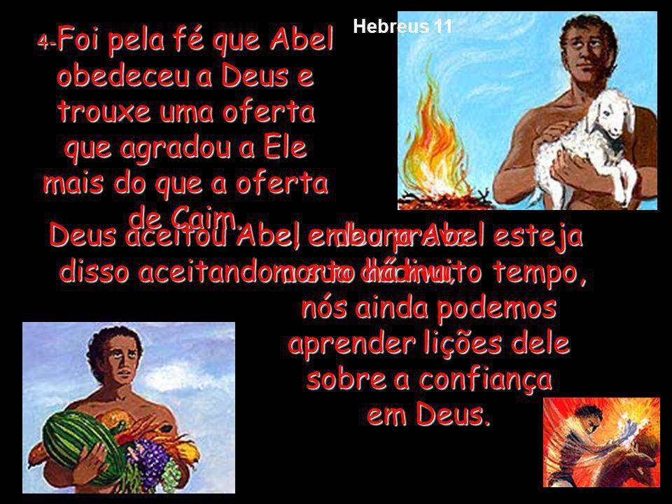 Deus aceitou Abel e deu prova disso aceitando a sua dádiva;