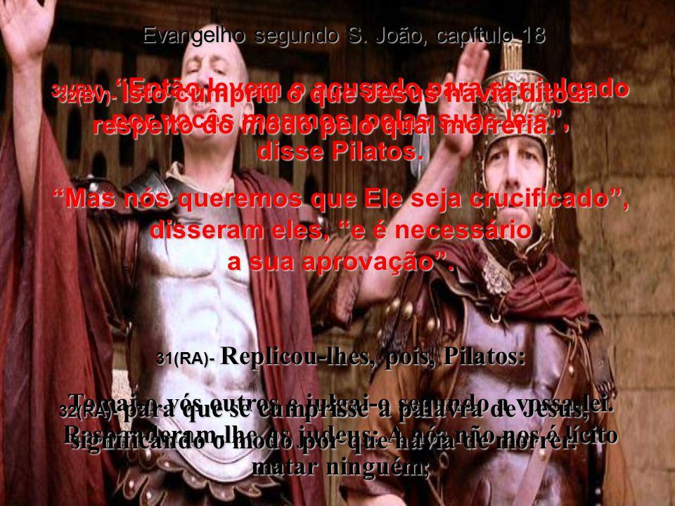 31(RA)- Replicou-lhes, pois, Pilatos:
