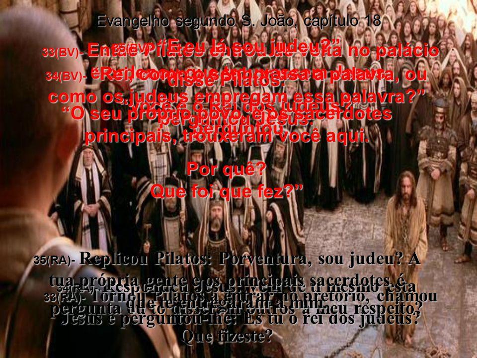 O seu próprio povo, e os sacerdotes principais, trouxeram você aqui.