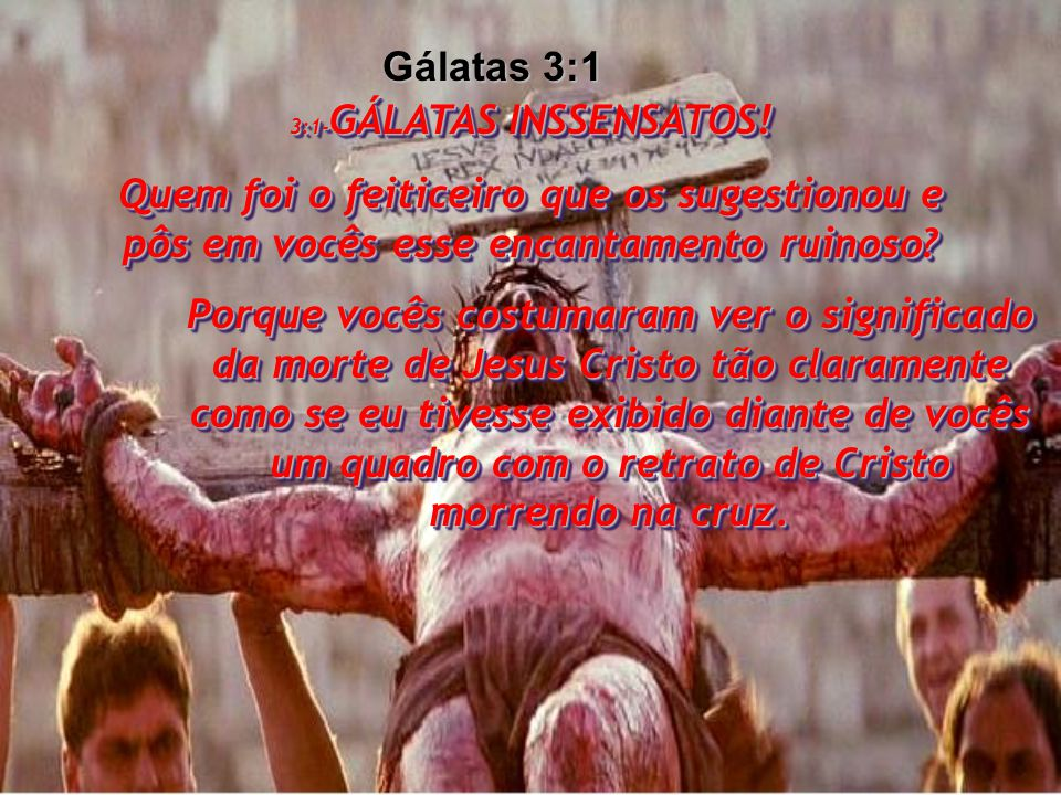 3:1-GÁLATAS INSSENSATOS!