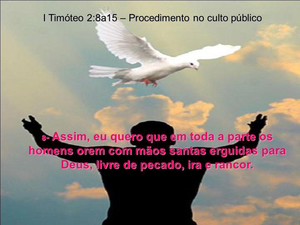 I Timóteo 2:8a15 – Procedimento no culto público