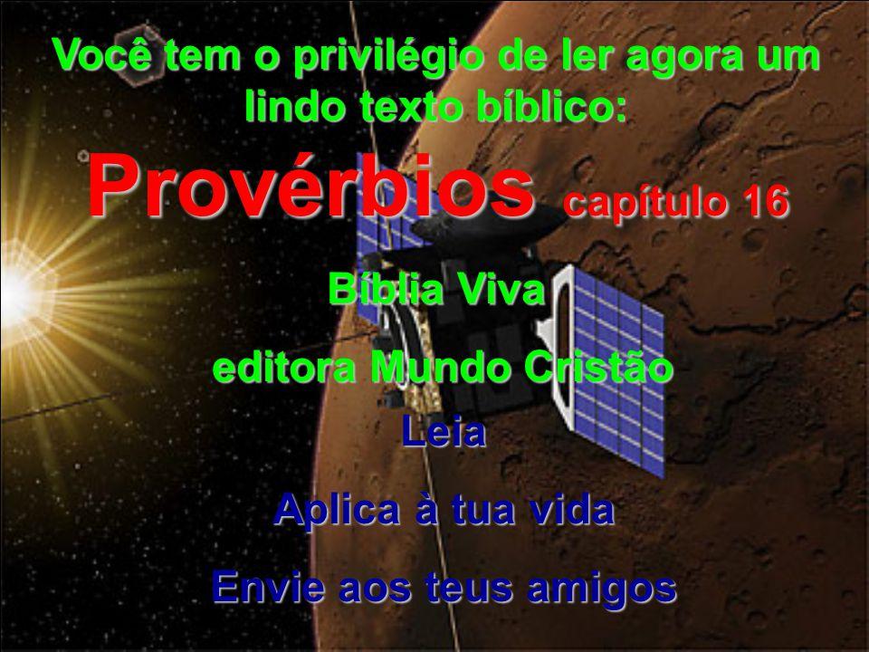 Você tem o privilégio de ler agora um lindo texto bíblico: Provérbios capítulo 16