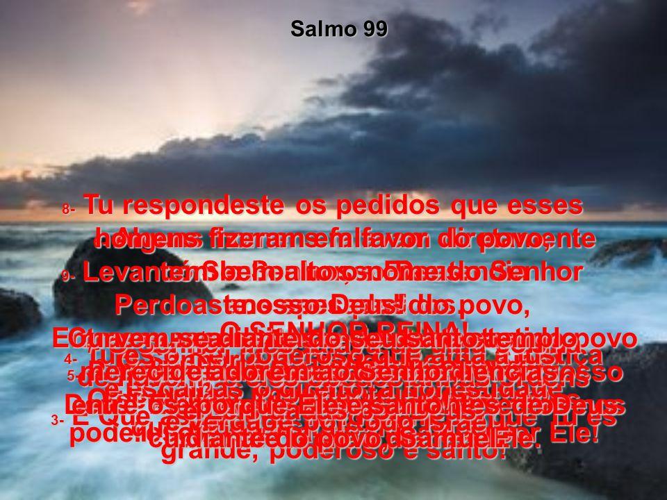 poderosos; a terra será abalada por Ele!