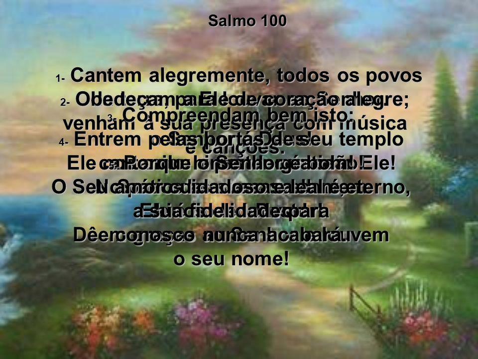 1- Cantem alegremente, todos os povos da terra, para louvar ao Senhor.