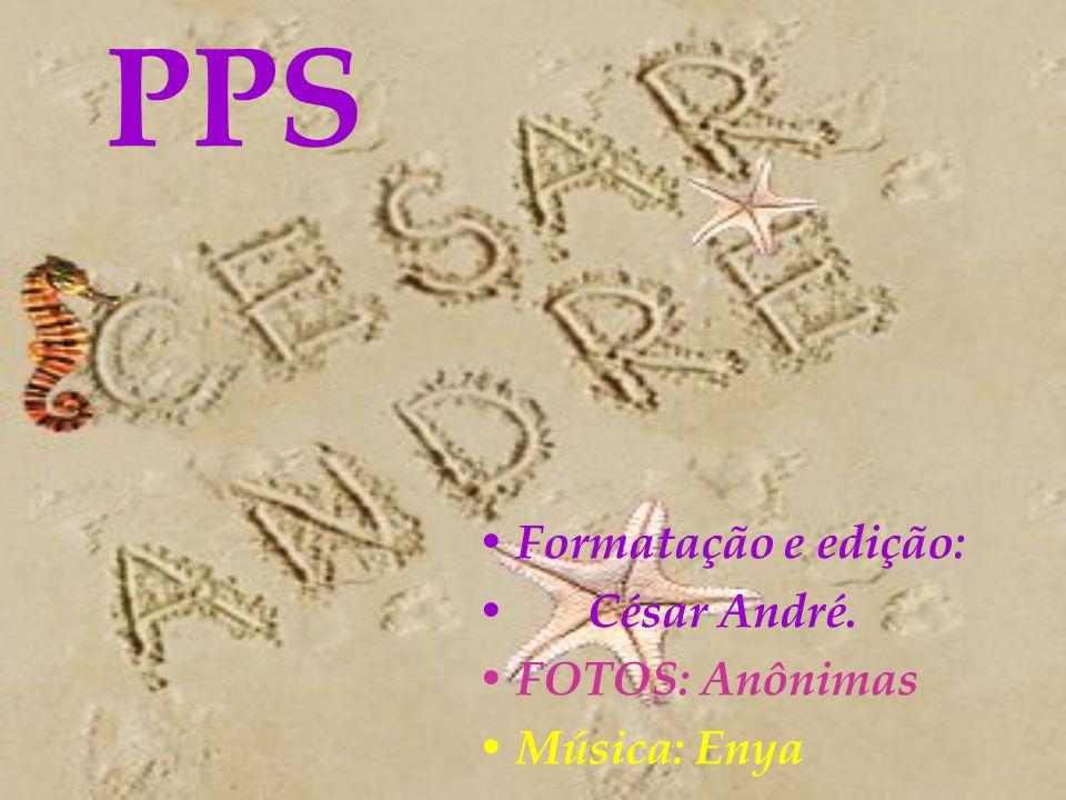 PPS Formatação e edição: César André. FOTOS: Anônimas Música: Enya