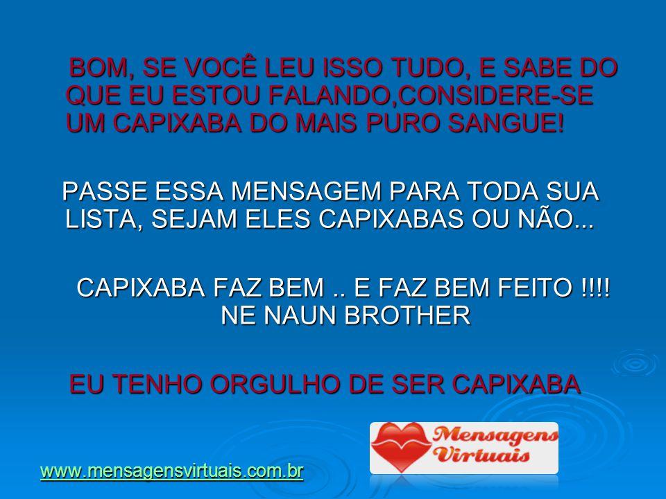 CAPIXABA FAZ BEM .. E FAZ BEM FEITO !!!! NE NAUN BROTHER