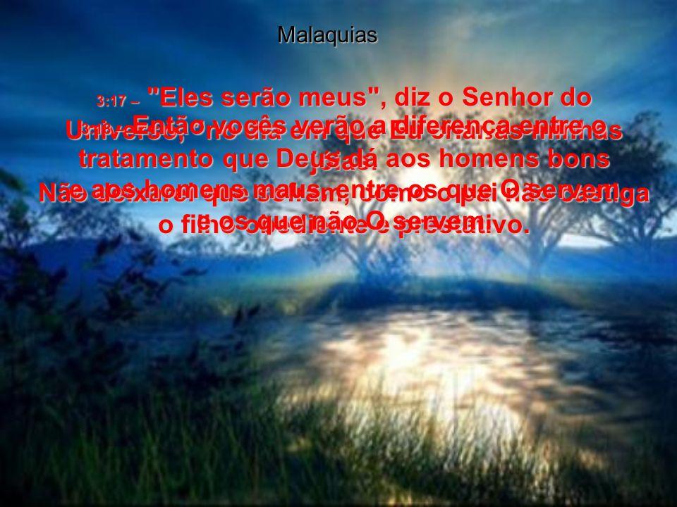 Malaquias 3:17 – Eles serão meus , diz o Senhor do Universo, no dia em que Eu criar as minhas jóias.