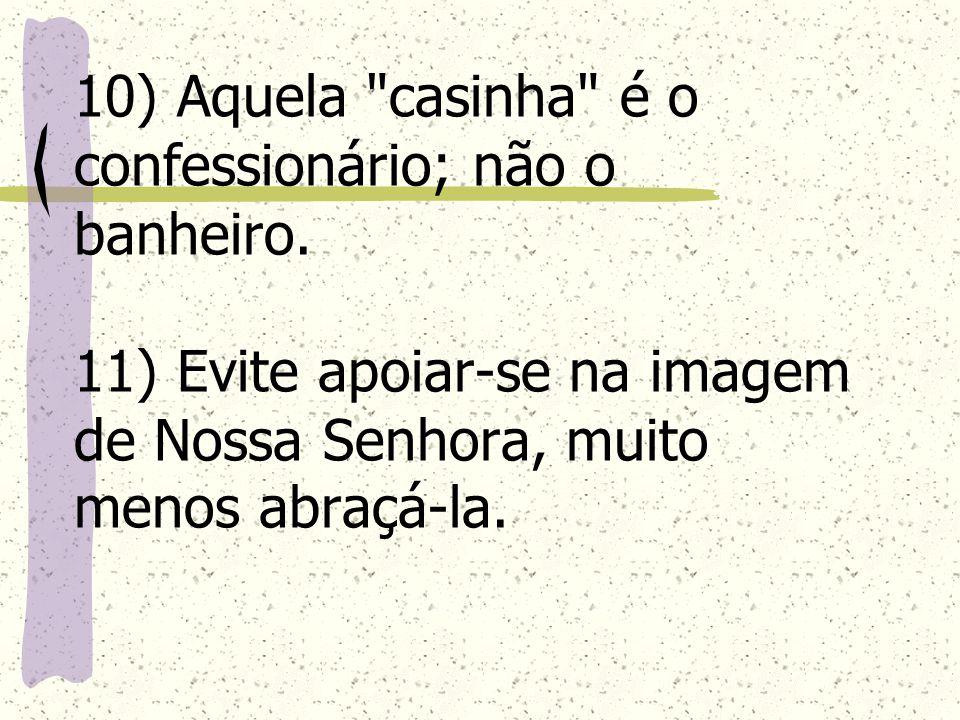 10) Aquela casinha é o confessionário; não o banheiro