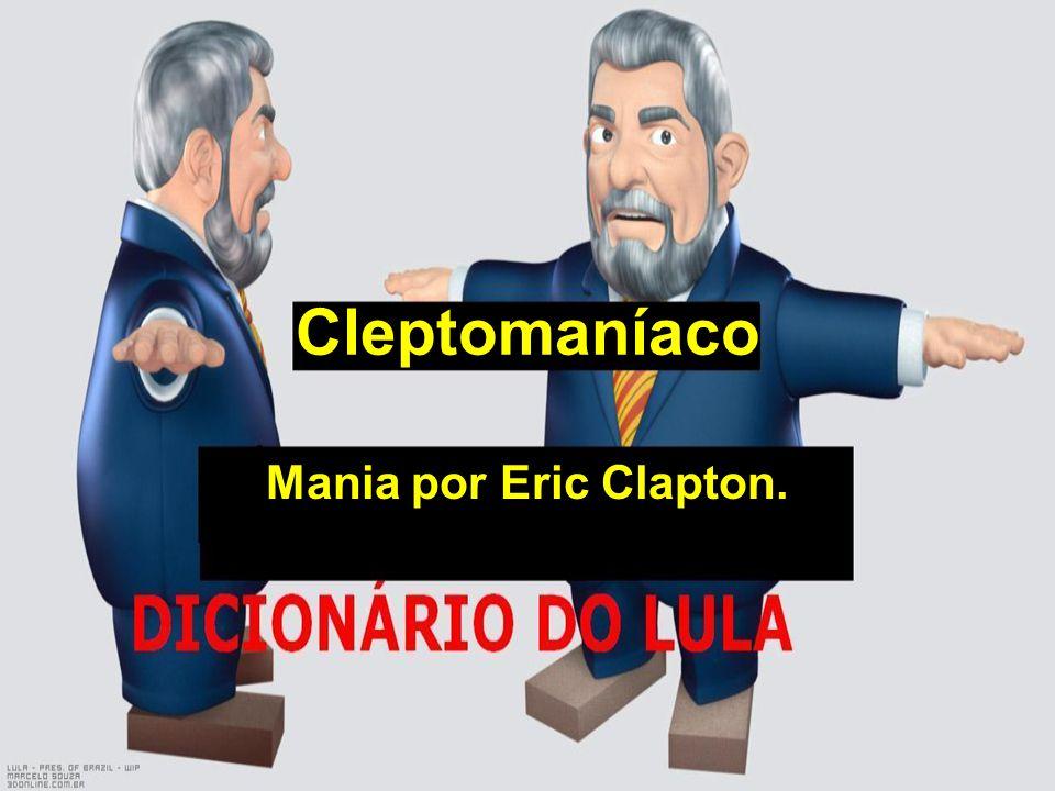 Cleptomaníaco Mania por Eric Clapton.