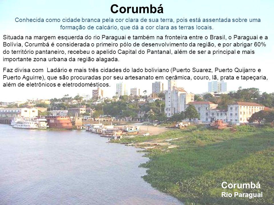 Corumbá Conhecida como cidade branca pela cor clara de sua terra, pois está assentada sobre uma formação de calcário, que dá a cor clara as terras locais.