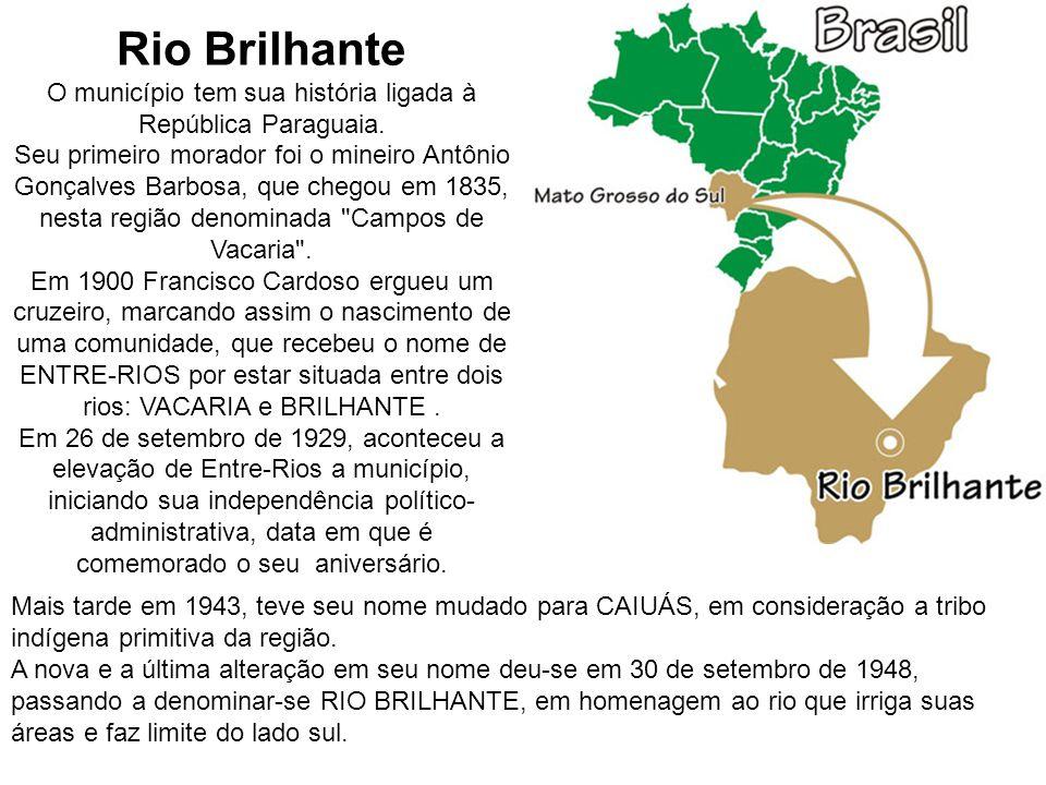 Rio Brilhante O município tem sua história ligada à República Paraguaia. Seu primeiro morador foi o mineiro Antônio Gonçalves Barbosa, que chegou em 1835, nesta região denominada Campos de Vacaria . Em 1900 Francisco Cardoso ergueu um cruzeiro, marcando assim o nascimento de uma comunidade, que recebeu o nome de ENTRE-RIOS por estar situada entre dois rios: VACARIA e BRILHANTE . Em 26 de setembro de 1929, aconteceu a elevação de Entre-Rios a município, iniciando sua independência político-administrativa, data em que é comemorado o seu aniversário.