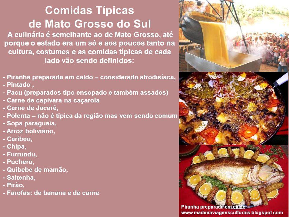 Comidas Típicas de Mato Grosso do Sul A culinária é semelhante ao de Mato Grosso, até porque o estado era um só e aos poucos tanto na cultura, costumes e as comidas típicas de cada lado vão sendo definidos:
