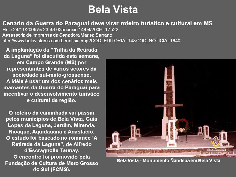 Bela Vista Cenário da Guerra do Paraguai deve virar roteiro turístico e cultural em MS. Hoje 24/11/2009 às 23:43:03anúncio 14/04/2009 - 17h22.