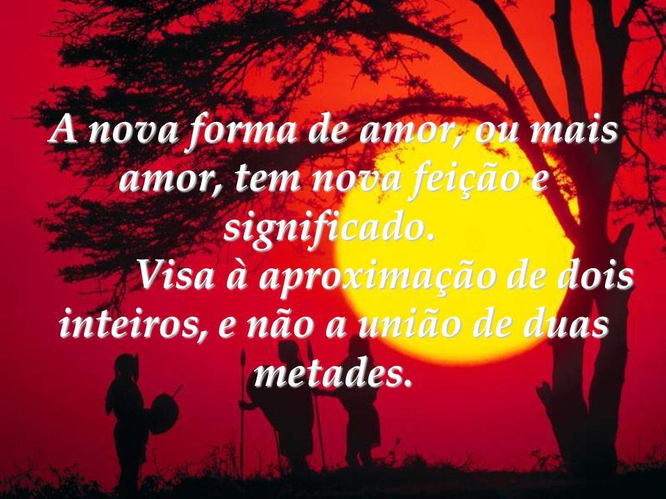 A nova forma de amor, ou mais amor, tem nova feição e significado